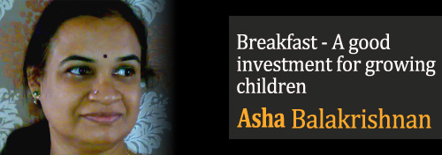 Breakfast - A good investment for growing children - Asha Balakrishnan