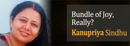 Bundle of Joy, Really? - Kanupriya Sandhu
