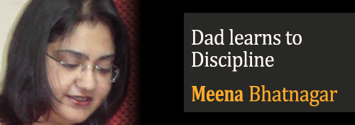 Dad learns to Discipline - Meena Bhatnagar