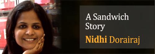A Sandwich Story by Nidhi Dorairaj