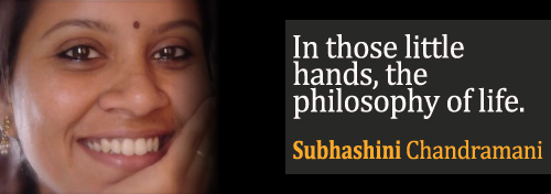 In those little hands, the philosophy of life, by Subhashini Chandramani