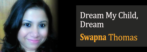 Dream my child, Dream - Swapna Thomas