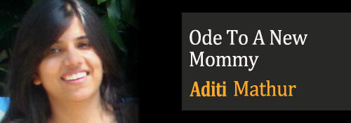 Ode To A New Mommy - Aditi Mathur