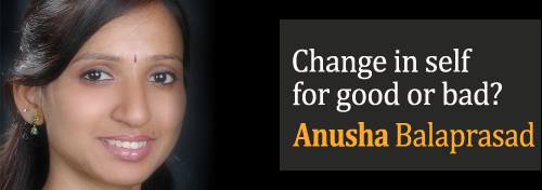 Change in Self for Good or Bad? - Anusha Balaprasad