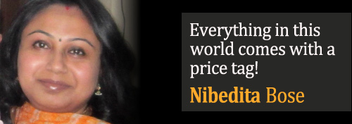 Everything in this world comes with a price tag - Nibedita Bose