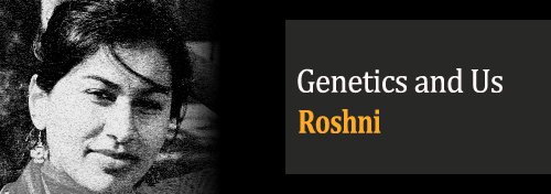 Genetics and Us - Roshni