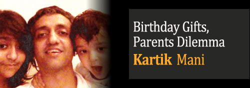 Birthday Gifts, Parents Dilemma - Kartik Mani