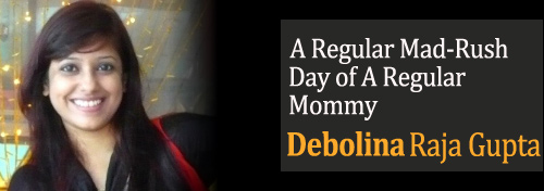 A Regular Mad-Rush Day of A Regular Mommy, Debolina Raja Gupta