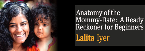 Anatomy of the Mommy-Date:  A Ready Reckoner for Beginners - Lalita Iyer