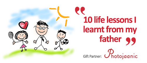 10 Life Lessons I Learnt From My Father