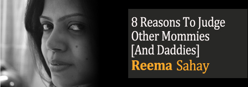 8 Reasons To Judge Other Mommies [And Daddies]