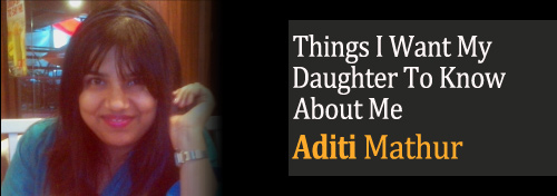 things I want my daughter to know about me