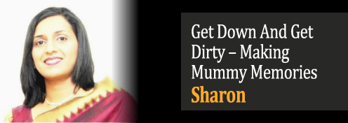 Why Play With Your Child - Making Mummy Memories - Get Down And Get Dirty