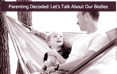 parenting decoded lets talk about our bodies